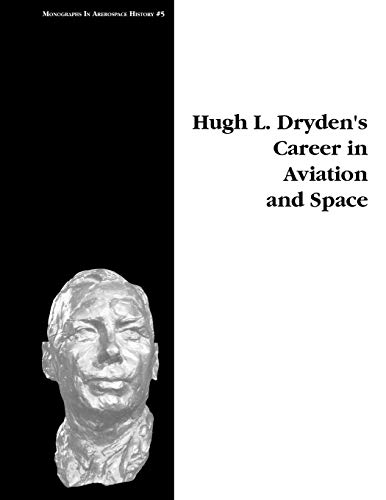 Hugh L. Drydens Career in Aviation and Space. Monograph in Aerospace History, No. 5, 1996: Michael ...
