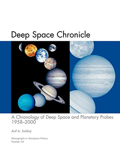 9781780393247: Deep Space Chronicle: A Chronology of Deep Space and Planetary Probes 1958-2000. Monograph in Aerospace History, No. 24, 2002 (NASA SP-2002-4524)