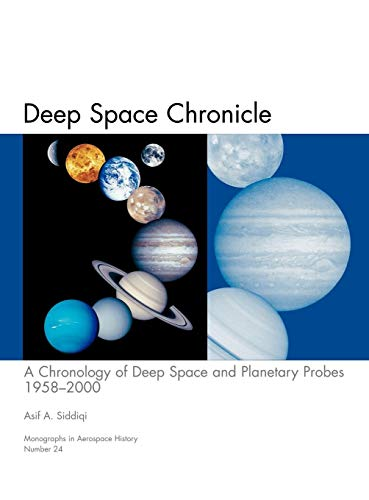 9781780393445: Deep Space Chronicle: A Chronology of Deep Space and Planetary Probes 1958-2000. Monograph in Aerospace History, No. 24, 2002 (NASA SP-2002-4524)