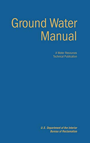 Ground Water Manual: A Guide for the Investigation, Development, and Management of Ground-Water ...