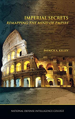 Imperial Secrets: Remapping the Mind of Empire: Patrick A. Kelley