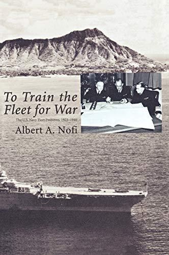 To Train the Fleet for War: The U.S. Navy Fleet Problems, 1923-1940 (9781780393926) by Nofi, Albert A.; Naval War College Press