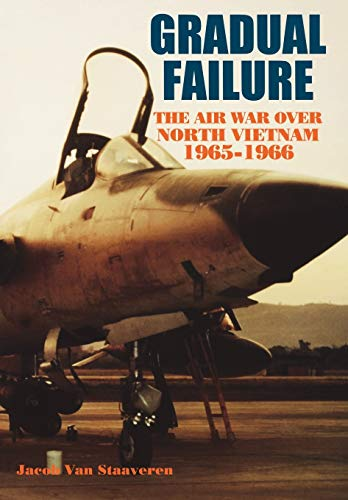 Gradual Failure: The Air War over North Vietnam, 1965-1966 (9781780394053) by Jacob Van Staaveren; Air Force History and Museums Program