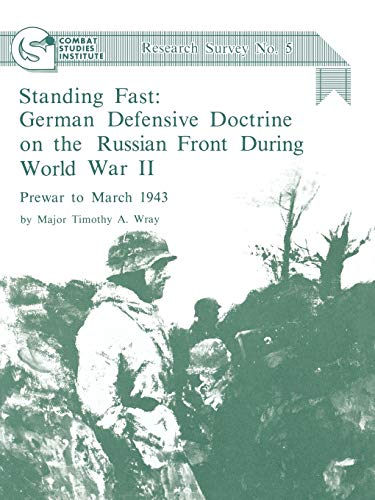 9781780394244: Standing Fast: German Defensive Doctrine on the Russian Front During World War II; Prewar to March 1943 (Combat Studies Institute Research Survey No. 5)