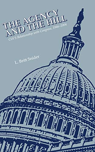 9781780394374: The Agency and the Hill: CIA's Relationship with Congress, 1946-2004