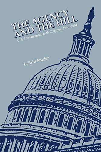 9781780394381: The Agency and the Hill: CIA's Relationship with Congress, 1946-2004