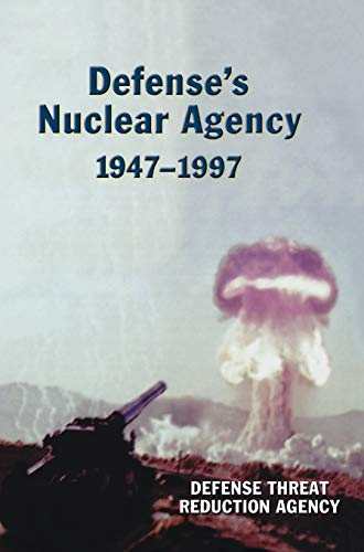 Defense's Nuclear Agency 1947-1997: Agency, Defense Threat Reduction