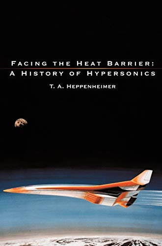 Facing the Heat Barrier: A History of Hypersonics: Heppenheimer, T. A.; NASA History Office