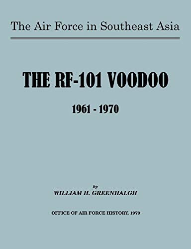 The Air Force in Southeast Asia: The RF-101 Voodoo, 1961-1970: William H. Greenhalgh