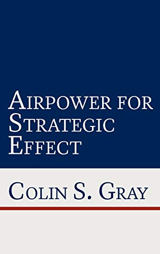 Airpower for Strategic Effect (1780397860) by Colin S. Gray