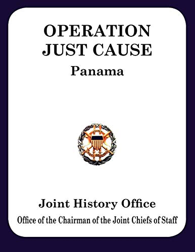 Operation Just Cause: The Planning and Execution of Joint Operations in Panama: Ronald H. Cole