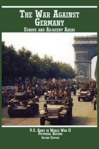 United States Army in World War II, Pictorial Record, War Against Germany: Europe and Adjacent ...