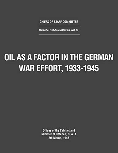 Oil as a Factor in the German War Effort, 1933-1945: UK Ministry of Defence
