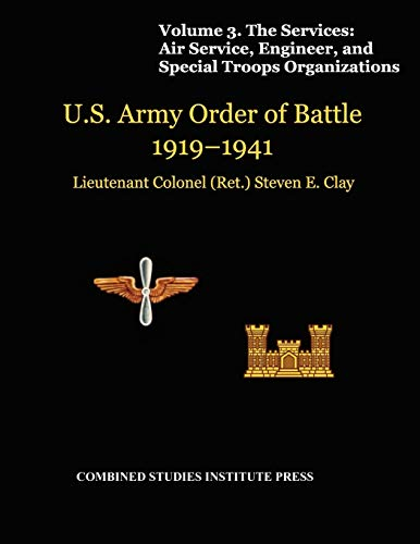 United States Army Order of Battle 1919-1941. Volume III. the Services: Air Service, Engineer, and ...