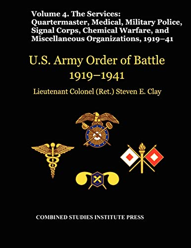 9781780399195: United States Army Order of Battle 1919-1941. Volume IV.The Services: The Services: Quartermaster, Medical, Military Police, Signal Corps, Chemical Warfare, and Miscellaneous Organizations