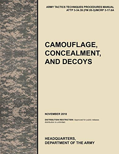 9781780399607: Camouflage, Concealment and Decoys: The Official U.S. Army Tactics, Techniques, and Procedures Manual Attp 3-34.39 (FM 20-3)/McRp 3-17.6a