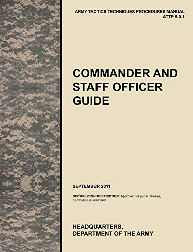 9781780399836: Commander and Staff Officer Guide: The Official U.S. Army Tactics, Techniques, and Procedures Manual Attp 5-0.1, September 2011