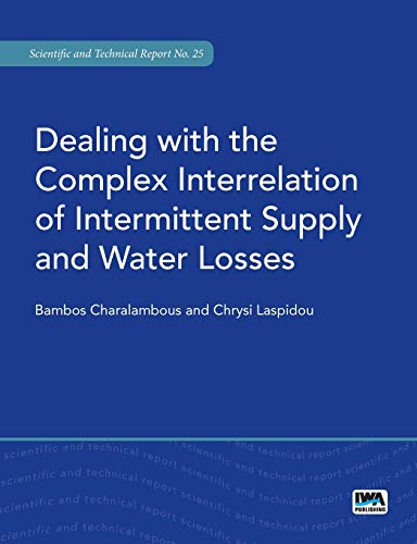 9781780407067: Dealing with the Complex Interrelation of Intermittent Supply and Water Losses (Scientific and Technical Report)