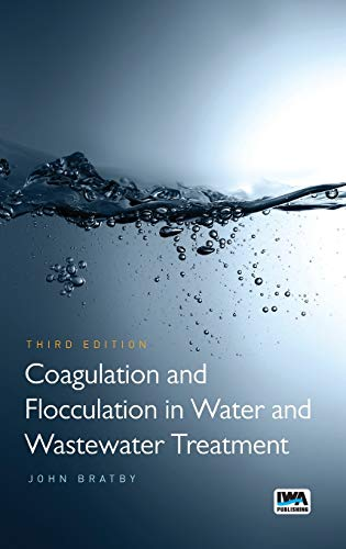 Coagulation and Flocculation in Water and Wastewater Treatment: John Bratby