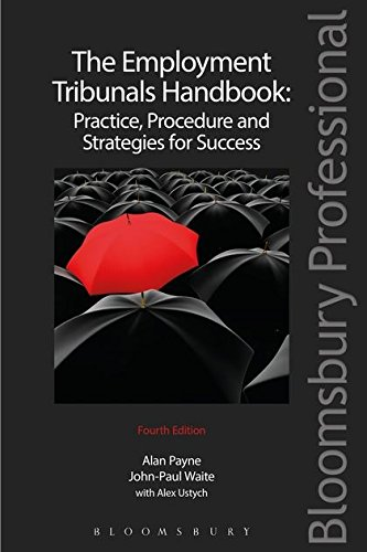 The Employment Tribunals Handbook: Practice, Procedure and Strategies for Success (Fourth Edition) (1780433557) by John-Paul Waite; Alan Payne; Alex Ustych