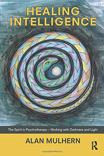 9781780490397: Healing Intelligence: The Spirit in Psychotherapy - Working with Darkness and Light