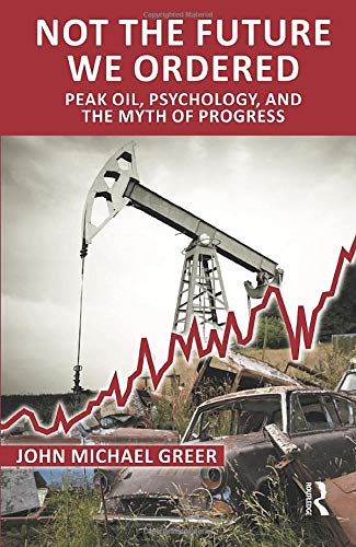 9781780490885: Not the Future We Ordered: Peak Oil, Psychology, and the Myth of Progress