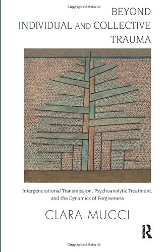 9781780491493: Beyond Individual and Collective Trauma: Intergenerational Transmission, Psychoanalytic Treatment, and the Dynamics of Forgiveness