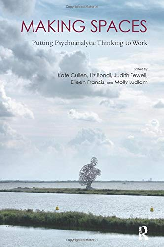 9781780491653: Making Spaces: Putting Psychoanalytic Thinking to Work