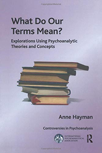 9781780491837: What Do Our Terms Mean?: Explorations Using Psychoanalytic Theories and Concepts (IPA: Controversies in Psychoanalysis)