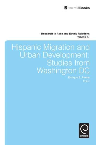 Hispanic Migration and Urban Development: Studies from Washington DC (Research in Race & Ethnic...