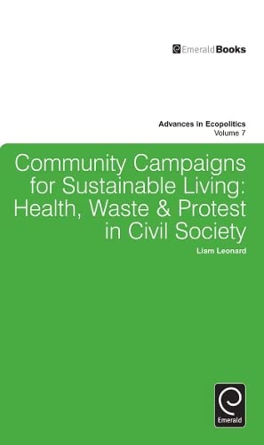 9781780523804: Community Campaigns for Sustainable Living: Health, Waste & Protest in Civil Society (Advances in Ecopolitics)