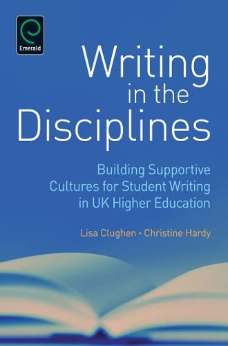 Writing in the Disciplines: Building Supportive Cultures for Student Writing in UK Higher Education...