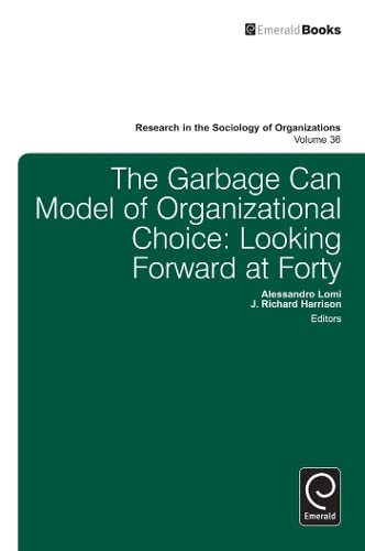 The Garbage Can Model of Organizational Choice: Looking Forward at Forty (Research in the Sociology of Organizations) (1780527128) by Richard Harrison