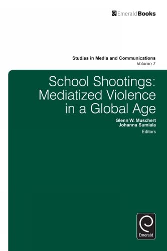 9781780529189: School Shootings: Mediatized Violence in a Global Age (Studies in Media and Communications) (Studies in Communications)