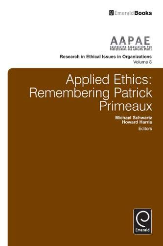 Applied Ethics: Remembering Patrick Primeaux: 8 (Research in Ethical Issues in Organizations)
