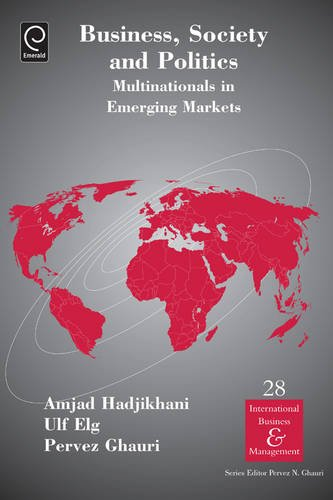 Business, Society and Politics: Multinationals in Emerging Markets (International Business & ...