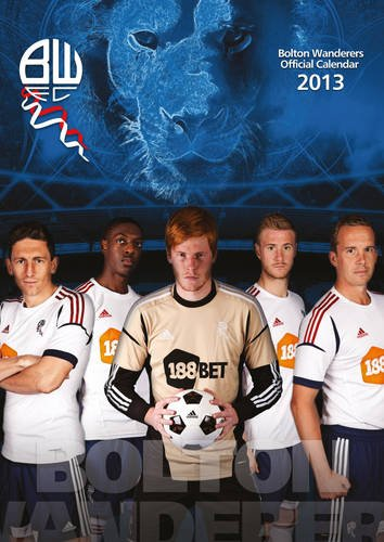 9781780541983: Official Bolton Wanderers 2013 Calendar