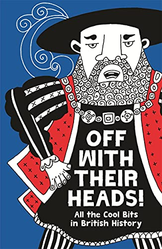 9781780551340: Off With Their Heads!: All the Cool Bits in British History