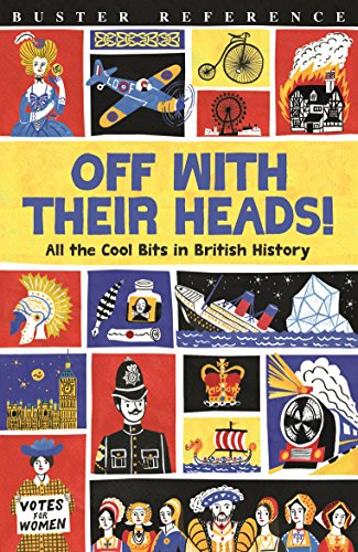 9781780554655: Off With Their Heads!: All the Cool Bits in British History (Buster Reference)