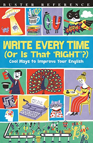 9781780554693: Write Every Time (Or Is That 'Right'?): Cool Ways to Improve Your English (Buster Reference)