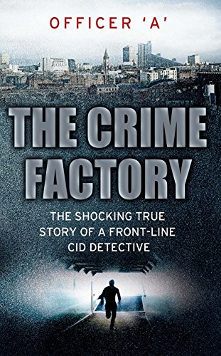 9781780575254: The Crime Factory: The Shocking True Story of a Front-Line CID Detective