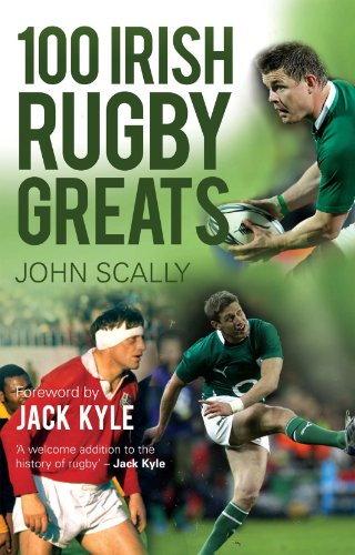 100 Irish Rugby Greats (Paperback): John Scally