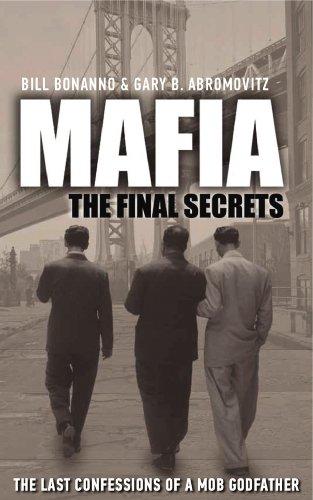 Mafia: The Final Secrets. by Bill Bonanno, Gary B. Abromovitz: Bill Bonanno