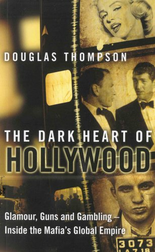 9781780575629: The Dark Heart of Hollywood: Glamour, Guns and Gambling - Inside the Mafia's Global Empire