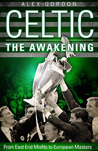 Celtic: The Awakening: From East End Misfits to European Masters: Gordon, Alex