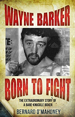 9781780575971: Wayne Barker: Born to Fight: The Extraordinary Story of a Bare-Knuckle Boxer