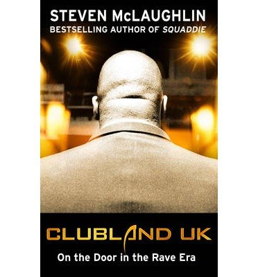 Clubland UK: On the Door in the Rave Era: McLaughlin, Steven