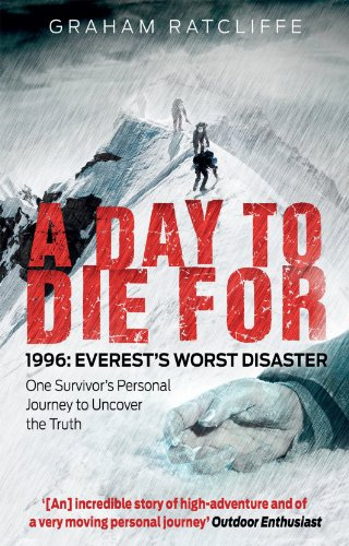 9781780576411: A Day to Die For: 1996: Everest's Worst Disaster - One Survivor's Personal Journey to Uncover the Truth