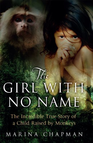 9781780576541: The Girl with No Name: The Incredible True Story of a Child Raised by Monkeys