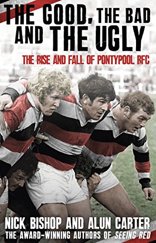 The Good, the Bad and the Ugly: The Rise and Fall of Pontypool RFC: Bishop, Nicholas; Carter, Alun